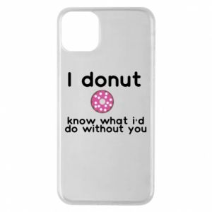 Etui na iPhone 11 Pro Max I donut know what i'd do without you