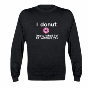 Kid's sweatshirt I donut know what i'd do without you