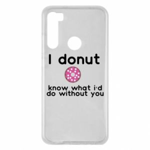 Etui na Xiaomi Redmi Note 8 I donut know what i'd do without you