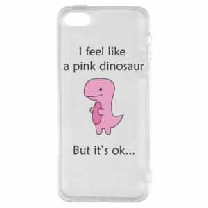 Phone case for iPhone 5/5S/SE I feel like a pink dinosaur but it's ok