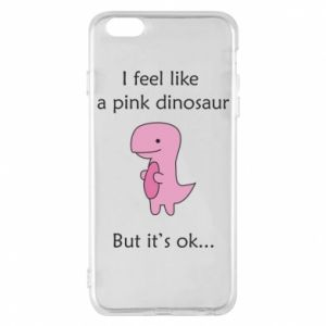 Phone case for iPhone 6 Plus/6S Plus I feel like a pink dinosaur but it's ok