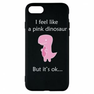 Phone case for iPhone 7 I feel like a pink dinosaur but it's ok