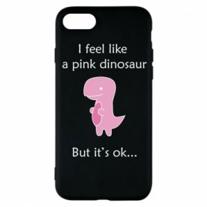 Phone case for iPhone 8 I feel like a pink dinosaur but it's ok