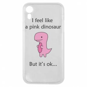 Phone case for iPhone XR I feel like a pink dinosaur but it's ok