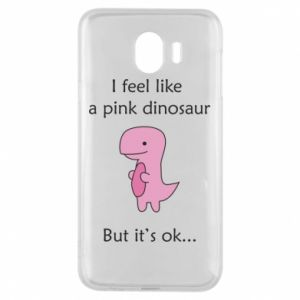 Phone case for Samsung J4 I feel like a pink dinosaur but it's ok