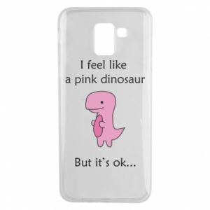 Phone case for Samsung J6 I feel like a pink dinosaur but it's ok