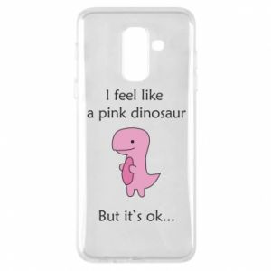 Phone case for Samsung A6+ 2018 I feel like a pink dinosaur but it's ok