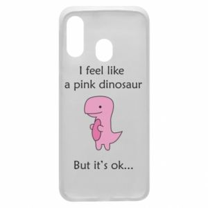Phone case for Samsung A40 I feel like a pink dinosaur but it's ok