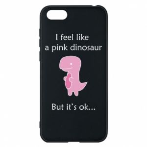 Phone case for Huawei Y5 2018 I feel like a pink dinosaur but it's ok