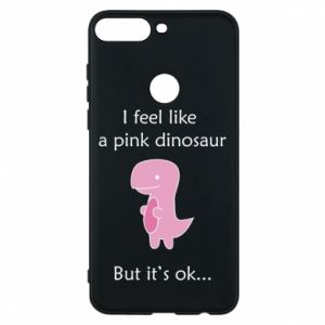 Phone case for Huawei Y7 Prime 2018 I feel like a pink dinosaur but it's ok