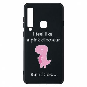 Phone case for Samsung A9 2018 I feel like a pink dinosaur but it's ok