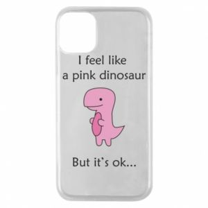 Phone case for iPhone 11 Pro I feel like a pink dinosaur but it's ok