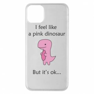 Phone case for iPhone 11 Pro Max I feel like a pink dinosaur but it's ok