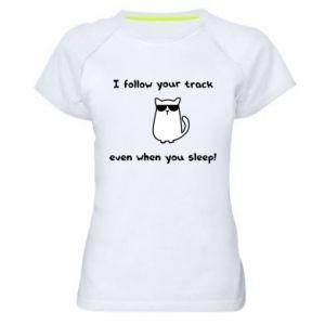 Women's sports t-shirt I follow your track even when you sleep!