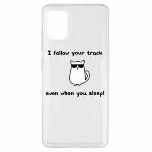 Samsung A51 Case I follow your track even when you sleep!
