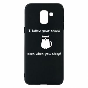 Phone case for Samsung J6 I follow your track even when you sleep!