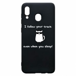 Phone case for Samsung A20 I follow your track even when you sleep!