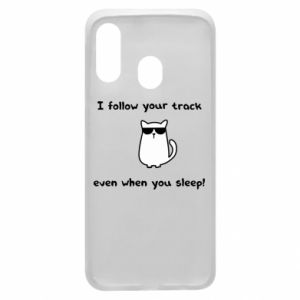 Phone case for Samsung A40 I follow your track even when you sleep!