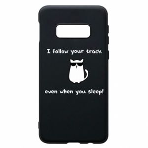 Phone case for Samsung S10e I follow your track even when you sleep!