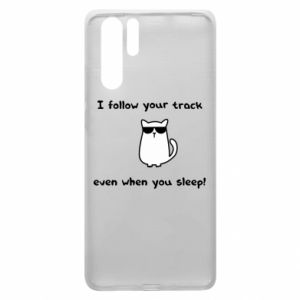 Huawei P30 Pro Case I follow your track even when you sleep!