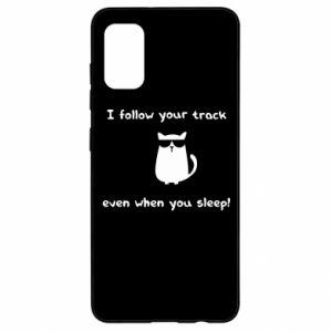 Samsung A41 Case I follow your track even when you sleep!