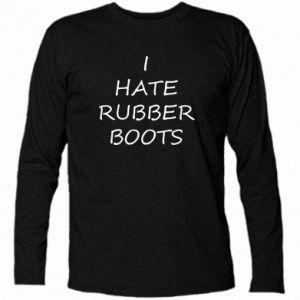 Koszulka z długim rękawem I hate rubber boots