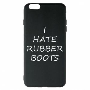 Etui na iPhone 6 Plus/6S Plus I hate rubber boots