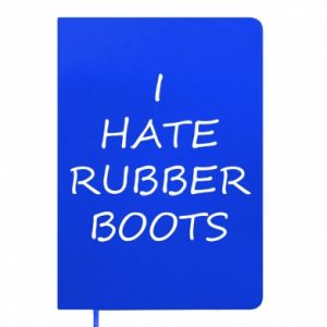 Notes I hate rubber boots