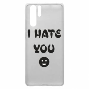 Huawei P30 Pro Case I hate you