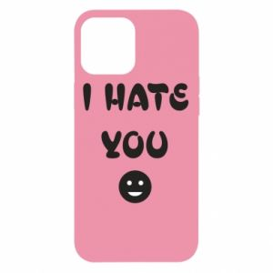 iPhone 12 Pro Max Case I hate you
