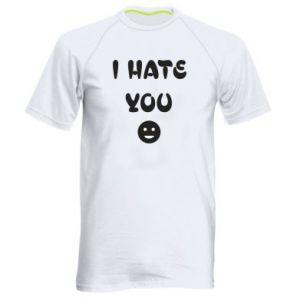Men's sports t-shirt I hate you