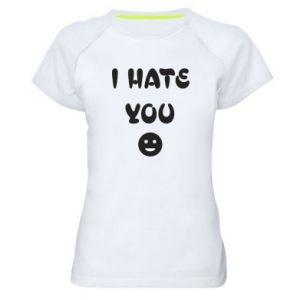 Women's sports t-shirt I hate you