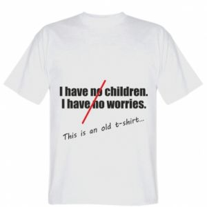 Koszulka I have no children. I have no worries... This is an old t-shirt...