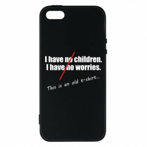 Etui na iPhone 5/5S/SE I have no children. I have no worries... This is an old t-shirt...