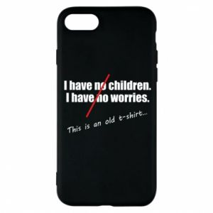 Etui na iPhone 8 I have no children. I have no worries... This is an old t-shirt...
