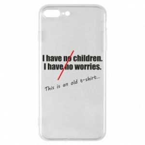 Etui na iPhone 8 Plus I have no children. I have no worries... This is an old t-shirt...