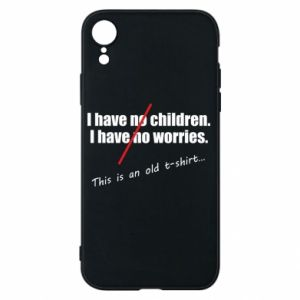 Etui na iPhone XR I have no children. I have no worries... This is an old t-shirt...