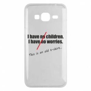 Etui na Samsung J3 2016 I have no children. I have no worries... This is an old t-shirt...