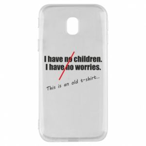 Etui na Samsung J3 2017 I have no children. I have no worries... This is an old t-shirt...