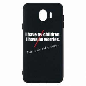 Etui na Samsung J4 I have no children. I have no worries... This is an old t-shirt...
