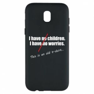Etui na Samsung J5 2017 I have no children. I have no worries... This is an old t-shirt...