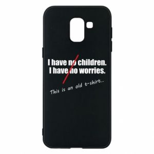 Etui na Samsung J6 I have no children. I have no worries... This is an old t-shirt...