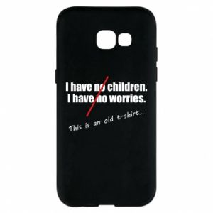 Etui na Samsung A5 2017 I have no children. I have no worries... This is an old t-shirt...