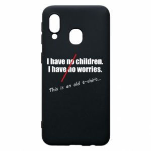 Etui na Samsung A40 I have no children. I have no worries... This is an old t-shirt...