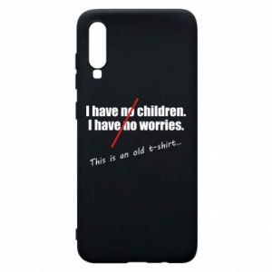 Etui na Samsung A70 I have no children. I have no worries... This is an old t-shirt...