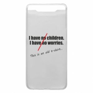 Etui na Samsung A80 I have no children. I have no worries... This is an old t-shirt...