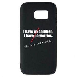 Etui na Samsung S7 I have no children. I have no worries... This is an old t-shirt...