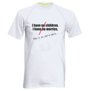 Męska koszulka sportowa I have no children. I have no worries... This is an old t-shirt...