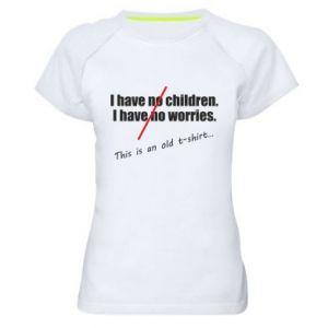 Damska koszulka sportowa I have no children. I have no worries... This is an old t-shirt...