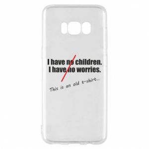 Etui na Samsung S8 I have no children. I have no worries... This is an old t-shirt...